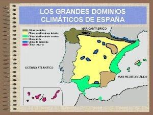 LOS GRANDES DOMINIOS CLIMTICOS DE ESPAA INTRODUCCIN Espaa