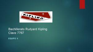 Bachillerato Rudyard Kipling Clave 7767 EQUIPO 6 Integrantes