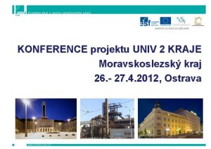KONFERENCE projektu UNIV 2 KRAJE Moravskoslezsk kraj 26