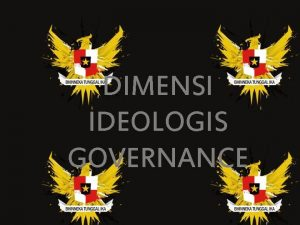 DIMENSI IDEOLOGIS GOVERNANCE GOOD GOVERNANCE Tata kepemerintahan yang