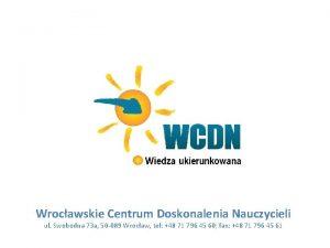 Wrocawskie Centrum Doskonalenia Nauczycieli ul Swobodna 73 a