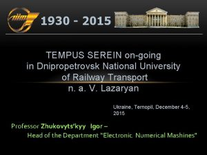 1930 2015 TEMPUS SEREIN ongoing in Dnipropetrovsk National