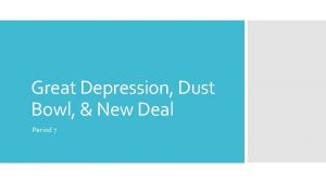 Great Depression Dust Bowl New Deal Period 7