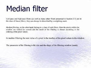Median filter The median filter is used for