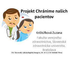 Projekt Chrnime naich pacientov Kritfkov Zuzana Fakulta verejnho