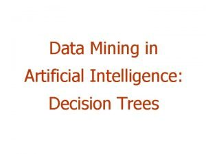 Data Mining in Artificial Intelligence Decision Trees Outline