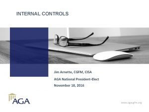 INTERNAL CONTROLS Jim Arnette CGFM CISA AGA National