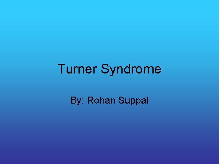 Turner Syndrome By Rohan Suppal What is Turner