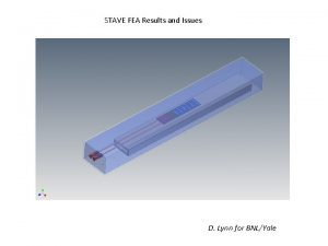 STAVE FEA Results and Issues D Lynn for