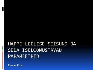 HAPPELEELISE SEISUND JA SEDA ISELOOMUSTAVAD PARAMEETRID Rasmus Ruus