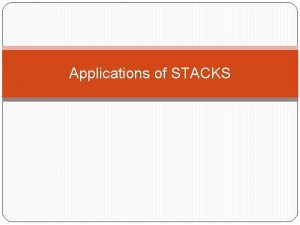 Applications of STACKS Applications of STACKS Stacks can