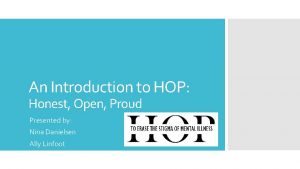 An Introduction to HOP Honest Open Proud Presented