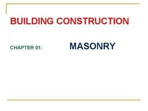 BUILDING CONSTRUCTION CHAPTER 01 MASONRY BRICK MASONRY n