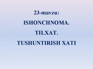 23 mavzu ISHONCHNOMA TILXAT TUSHUNTIRISH XATI Reja 1