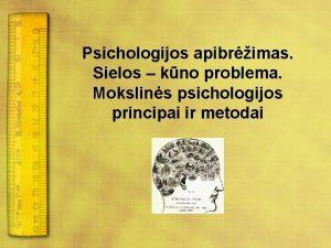Psichologijos apibrimas Sielos kno problema Mokslins psichologijos principai