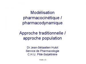 Modlisation pharmacocintique pharmacodynamique Approche traditionnelle approche population Dr