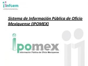 Sistema de Informacin Pblica de Oficio Mexiquense IPOMEX