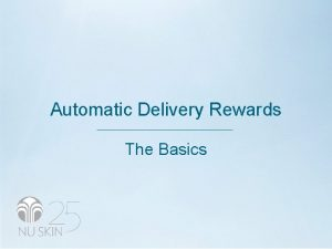Automatic Delivery Rewards The Basics AUTOMATIC DELIVERY REWARDS