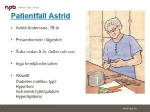 Patientfall Astrid Astrid Andersson 78 r Ensamboende i