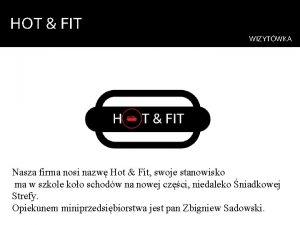 HOT FIT WIZYTWKA Nasza firma nosi nazw Hot