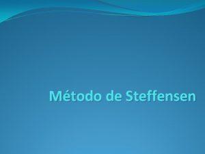 Mtodo de Steffensen El mtodo de Steffensen es