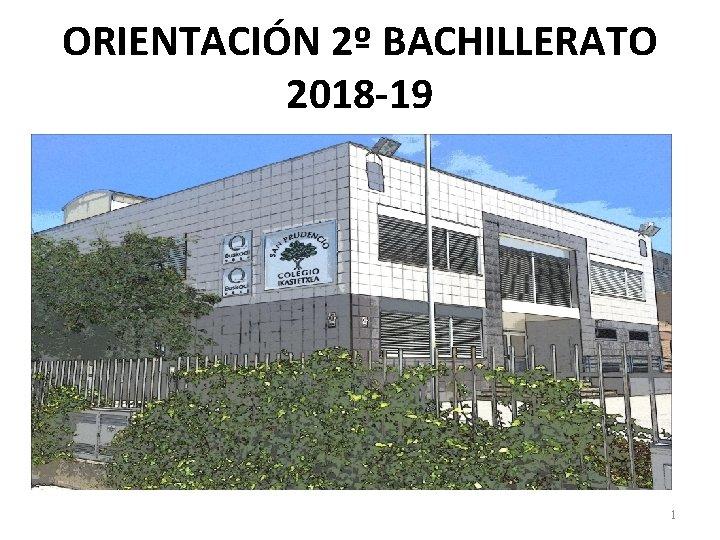 ORIENTACIN 2 BACHILLERATO 2018 19 1 2 BACHILLERATO