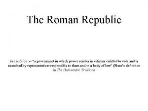 The Roman Republic Res publica a government in