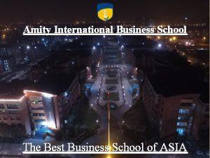 Amity International Business School The Best Business School