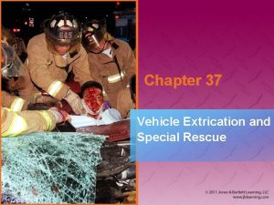 Chapter 37 Vehicle Extrication and Special Rescue Introduction