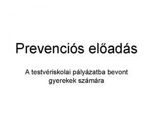 Prevencis elads A testvriskolai plyzatba bevont gyerekek szmra