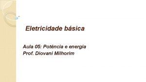 Eletricidade bsica Aula 05 Potncia e energia Prof
