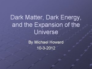 Dark Matter Dark Energy and the Expansion of