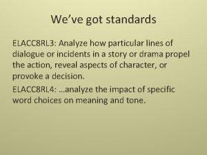 Weve got standards ELACC 8 RL 3 Analyze
