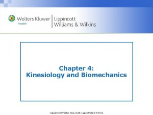 Chapter 4 Kinesiology and Biomechanics Copyright 2014 Wolters
