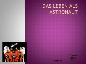 Klasse 4 c Charleen Leonie Daria Ein Astronaut