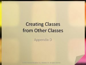 Creating Classes from Other Classes Appendix D 2015