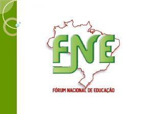 FRUM NACIONAL DE EDUCAO Histrico Reivindicao da Sociedade
