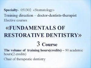 Specialty 051302 Stomatology raining direction doctordentiststherapist Elective courses