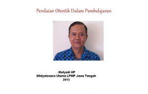 Penilaian Otentik Dalam Pembelajaran Mulyadi HP Widyaiswara Utama