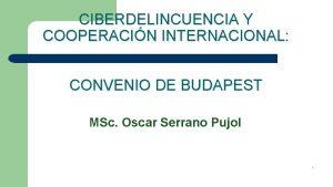 CIBERDELINCUENCIA Y COOPERACIN INTERNACIONAL CONVENIO DE BUDAPEST MSc
