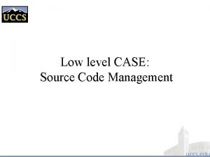 Low level CASE Source Code Management Source Code