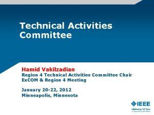 Technical Activities Committee Hamid Vakilzadian Region 4 Technical