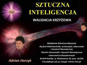 SZTUCZNA INTELIGENCJA WALIDACJA KRZYOWA Akademia GrniczoHutnicza Adrian Horzyk