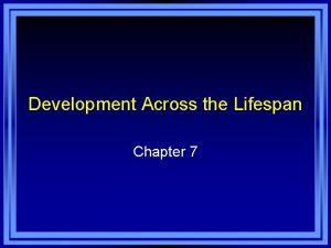 Development Across the Lifespan Chapter 7 Chapter 7