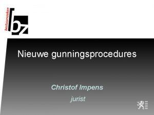 Nieuwe gunningsprocedures Christof Impens jurist Overzicht Concurrentiedialoog Dynamisch