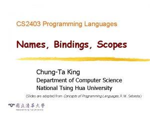 CS 2403 Programming Languages Names Bindings Scopes ChungTa
