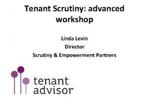 Tenant Scrutiny advanced workshop Linda Levin Director Scrutiny