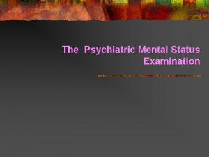 The Psychiatric Mental Status Examination Observe The Psychiatric