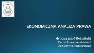 EKONOMICZNA ANALIZA PRAWA dr Krzysztof Komiski Wydzia Prawa