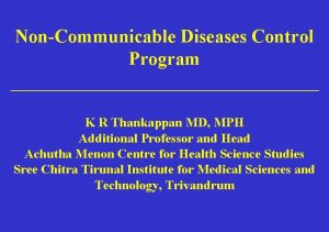 NonCommunicable Diseases Control Program K R Thankappan MD
